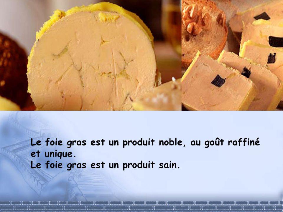 Le foie gras est un produit noble, au goût raffiné et unique.