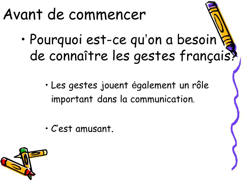 Avant de commencer Pourquoi est-ce qu'on a besoin de connaître les gestes français