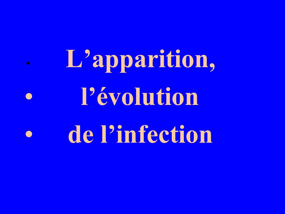 L'apparition, l'évolution de l'infection