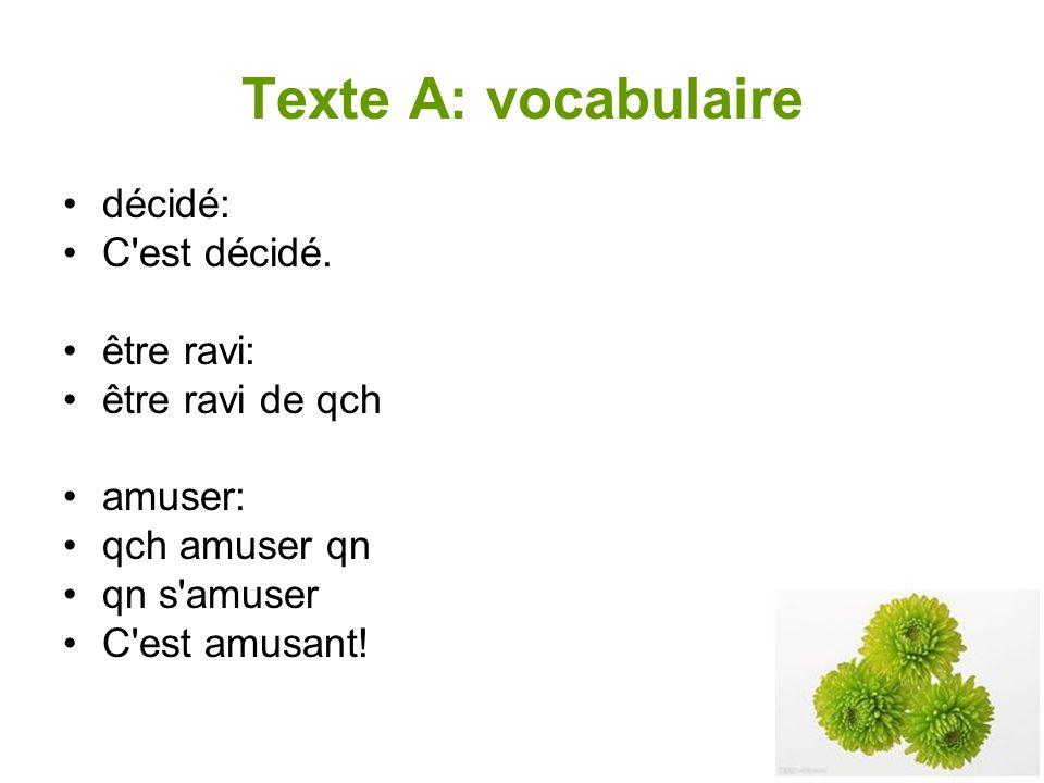 Texte A: vocabulaire décidé: C est décidé. être ravi: être ravi de qch