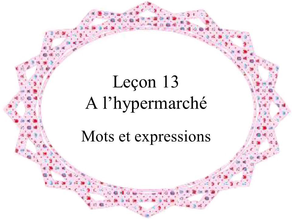 Leçon 13 A l'hypermarché Mots et expressions