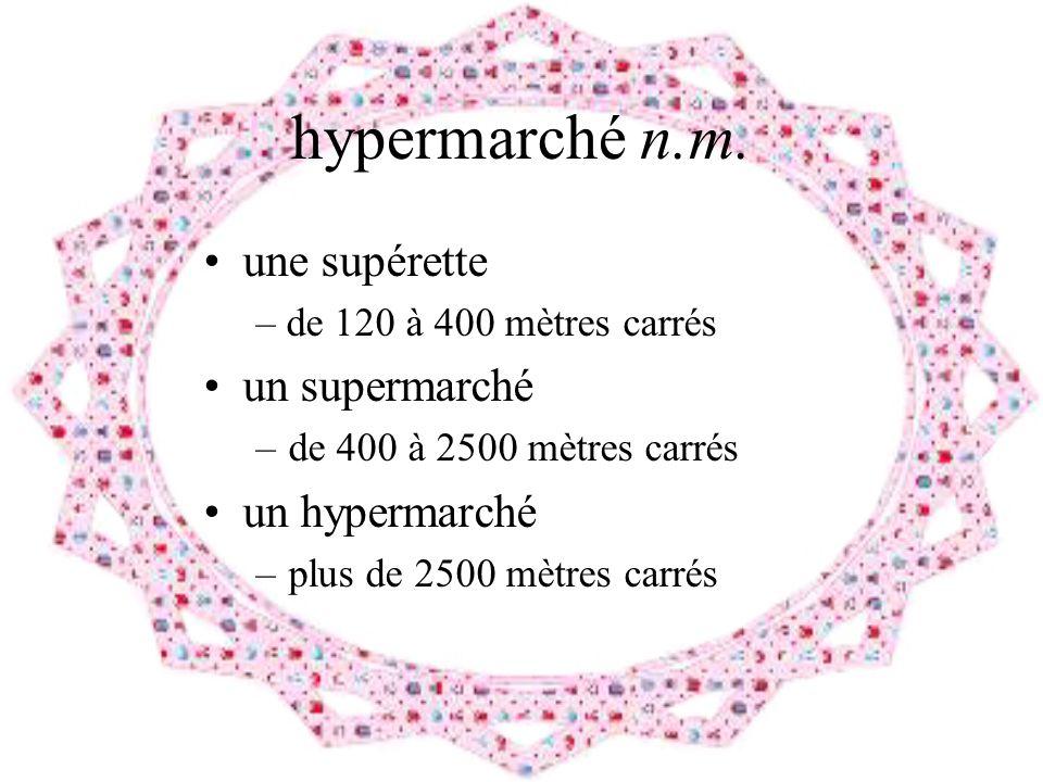 hypermarché n.m. une supérette un supermarché un hypermarché