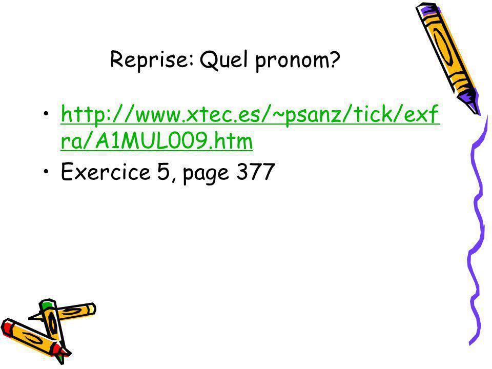 Reprise: Quel pronom http://www.xtec.es/~psanz/tick/exfra/A1MUL009.htm Exercice 5, page 377