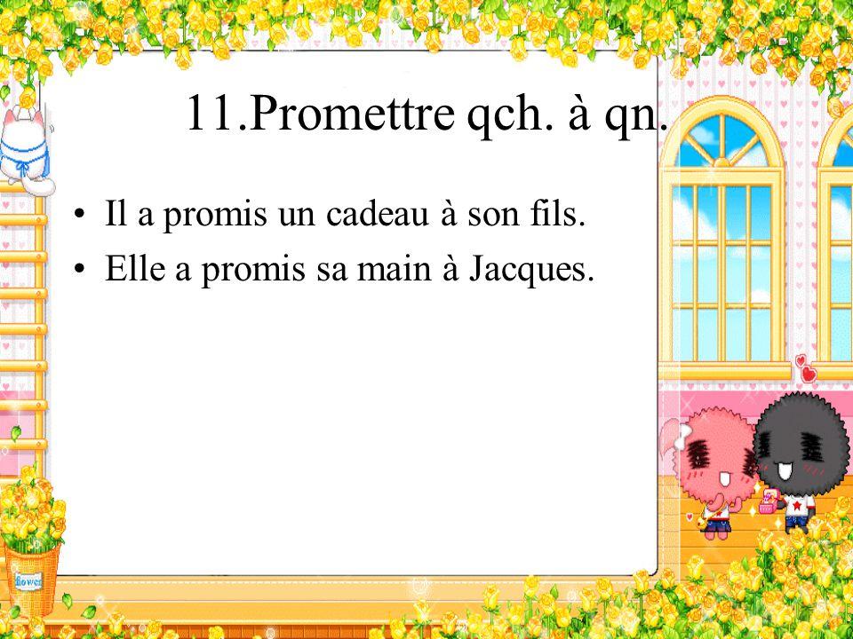 11.Promettre qch. à qn. Il a promis un cadeau à son fils.
