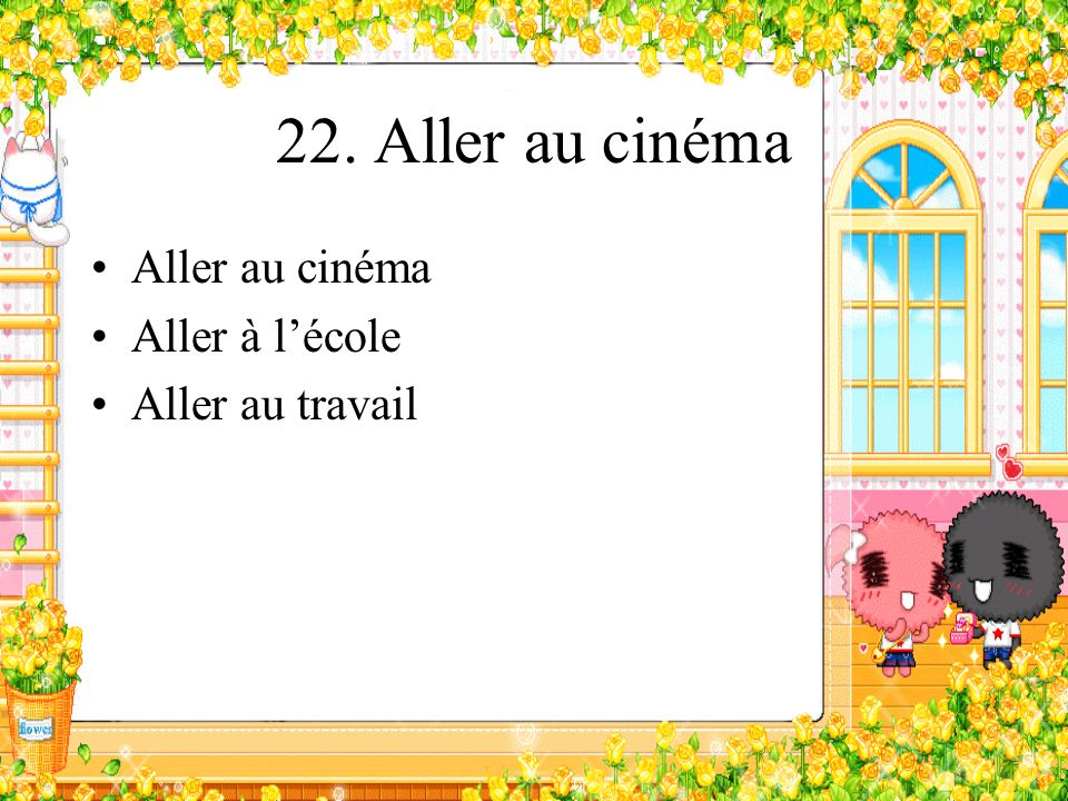 22. Aller au cinéma Aller au cinéma Aller à l'école Aller au travail