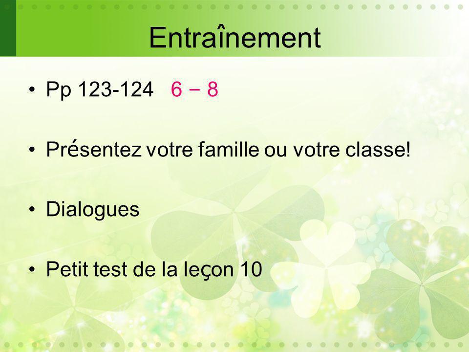 Entraînement Pp 123-124 6 – 8 Présentez votre famille ou votre classe!