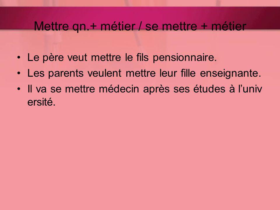 Mettre qn.+ métier / se mettre + métier