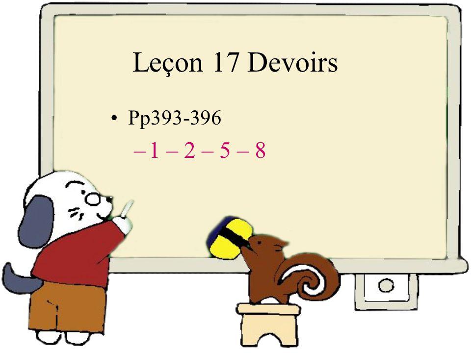 Leçon 17 Devoirs Pp393-396 1 – 2 – 5 – 8