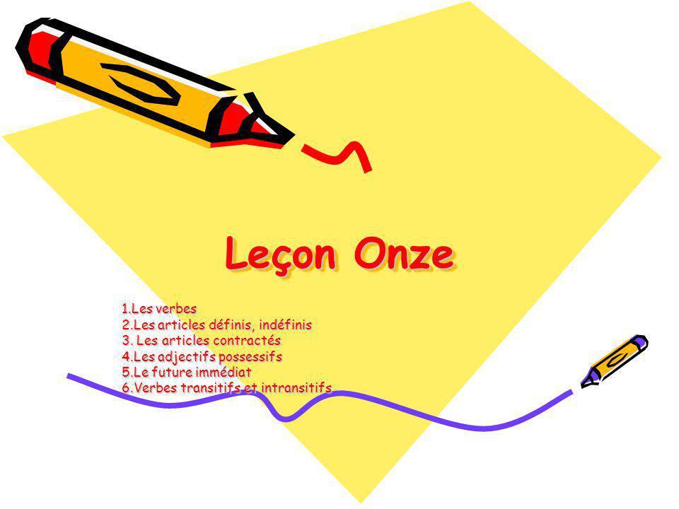Leçon Onze 1.Les verbes 2.Les articles définis, indéfinis