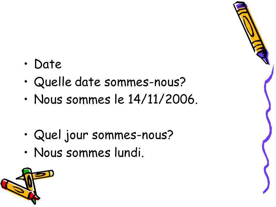 Date Quelle date sommes-nous Nous sommes le 14/11/2006. Quel jour sommes-nous Nous sommes lundi.