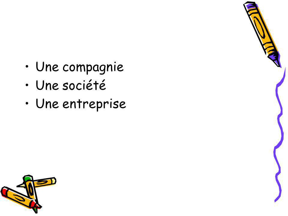 Une compagnie Une société Une entreprise