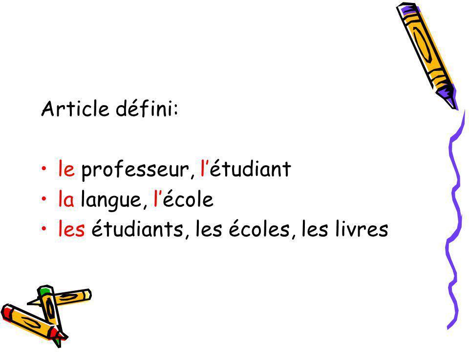 Article défini: le professeur, l'étudiant la langue, l'école les étudiants, les écoles, les livres