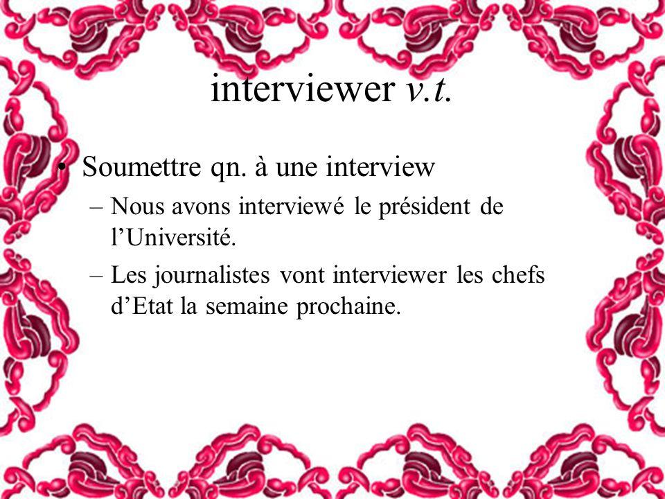 interviewer v.t. Soumettre qn. à une interview
