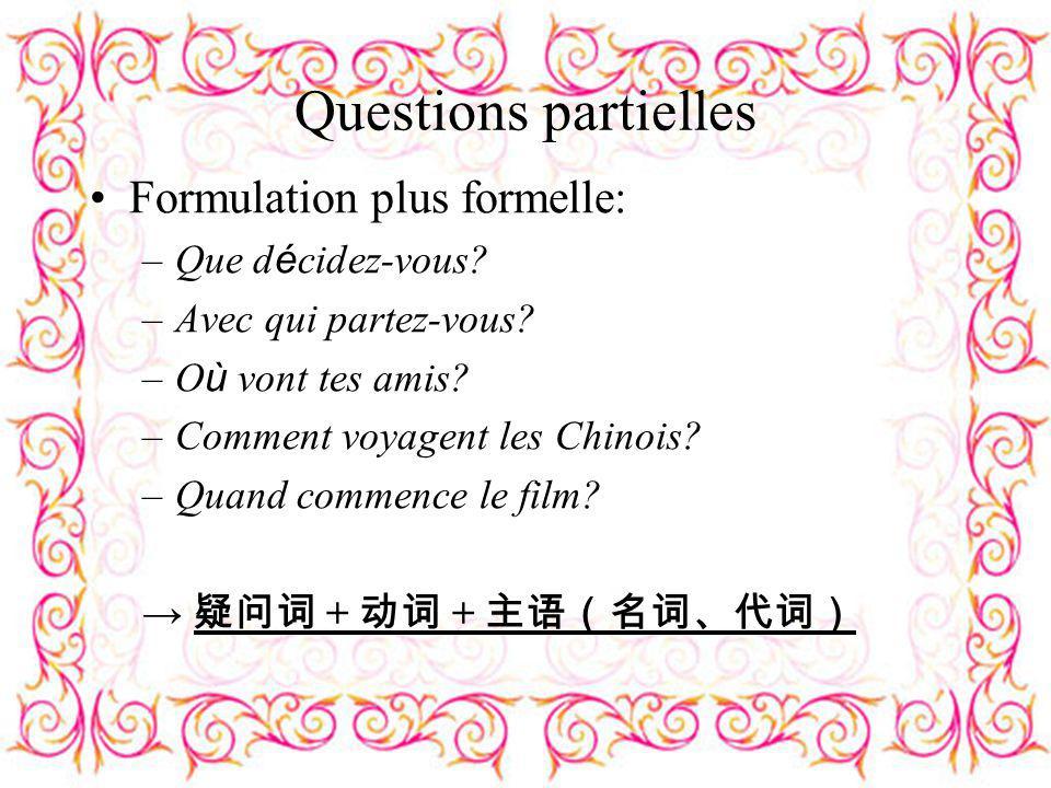 Questions partielles Formulation plus formelle: Que décidez-vous
