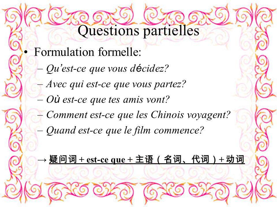 Questions partielles Formulation formelle: Qu'est-ce que vous décidez