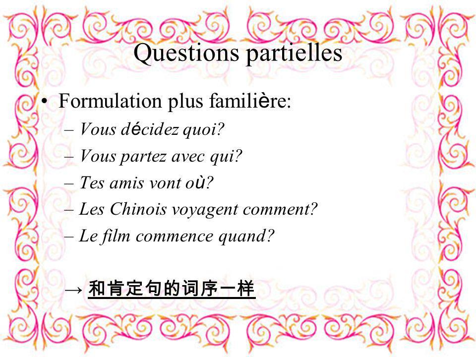 Questions partielles Formulation plus familière: Vous décidez quoi