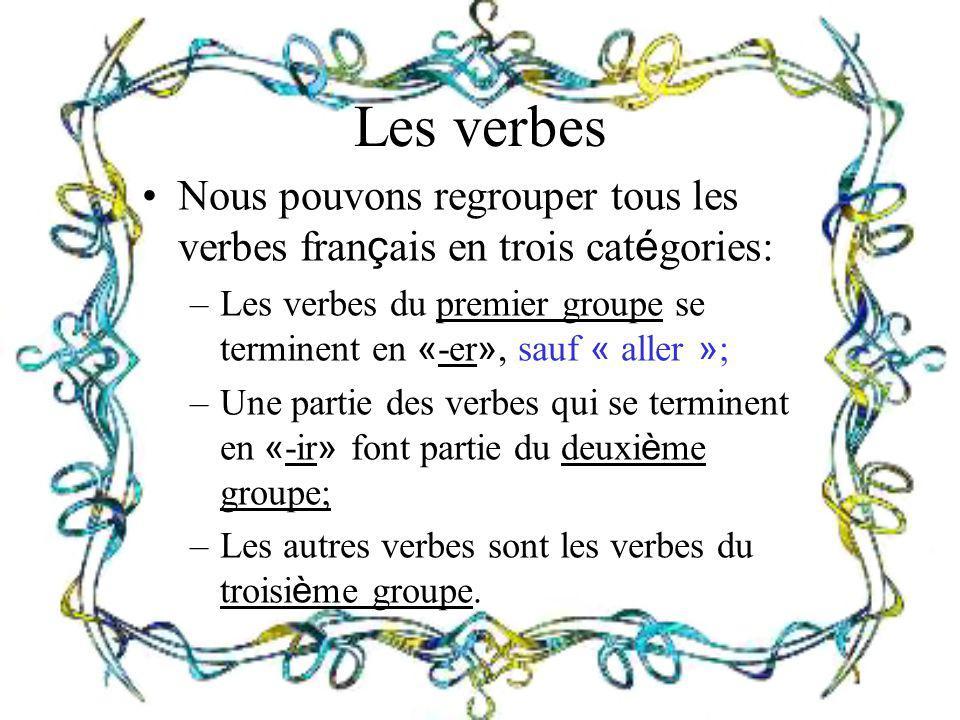 Les verbes Nous pouvons regrouper tous les verbes français en trois catégories: Les verbes du premier groupe se terminent en «-er», sauf « aller »;