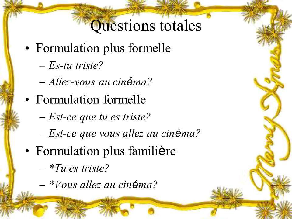 Questions totales Formulation plus formelle Formulation formelle
