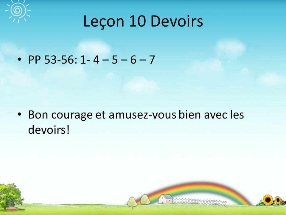 Leçon 10 Devoirs PP 53-56: 1- 4 – 5 – 6 – 7