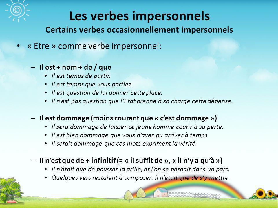 Les verbes impersonnels Certains verbes occasionnellement impersonnels