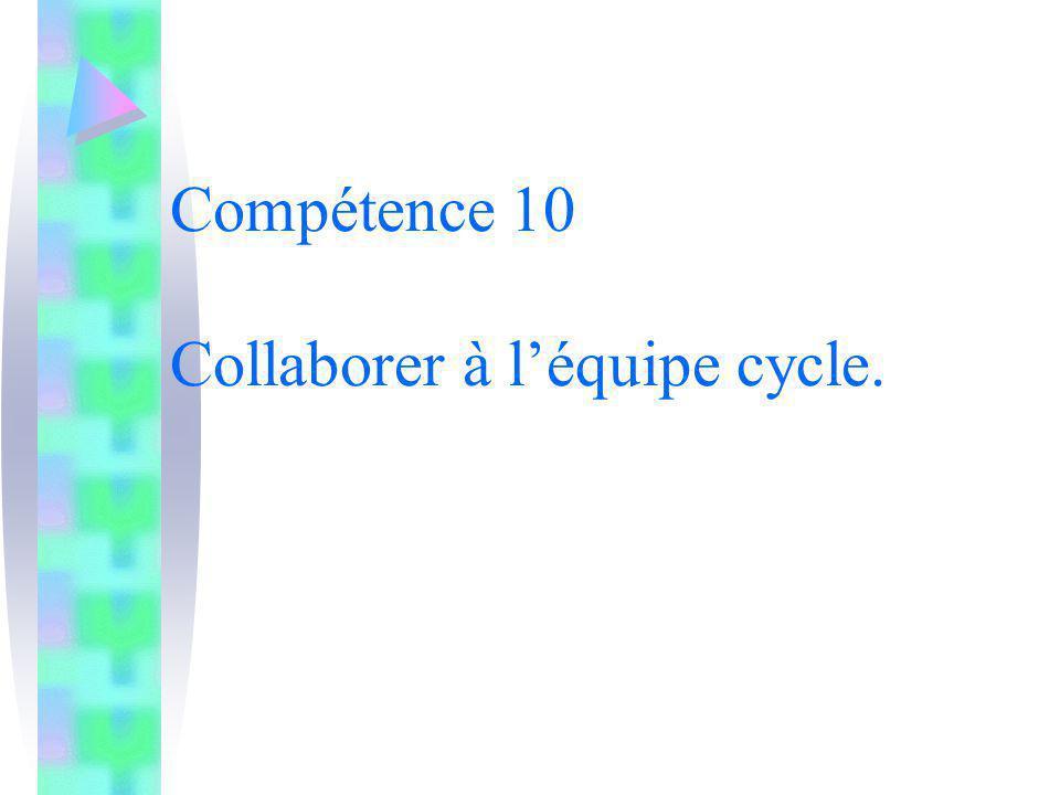 Compétence 10 Collaborer à l'équipe cycle.