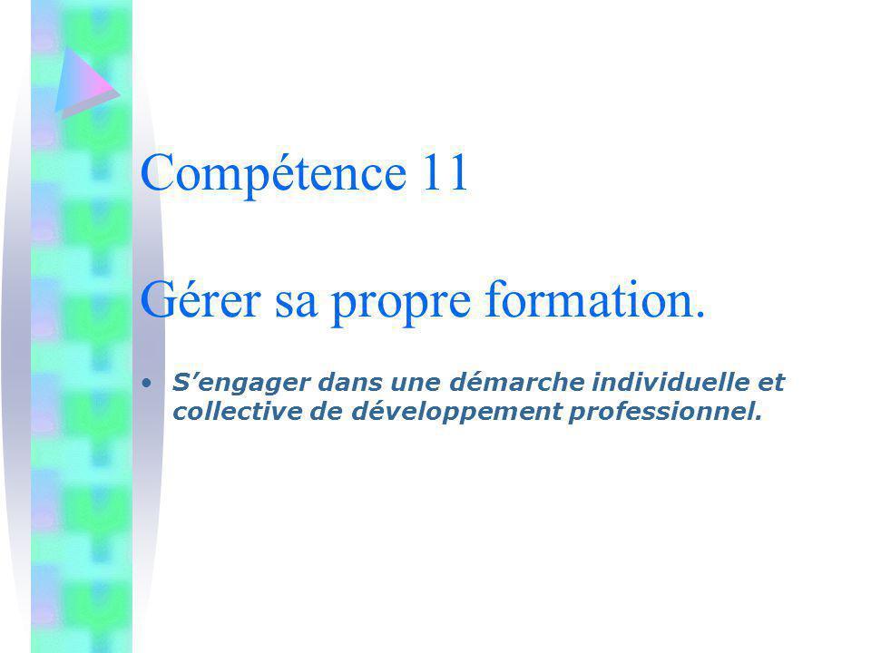 Compétence 11 Gérer sa propre formation.