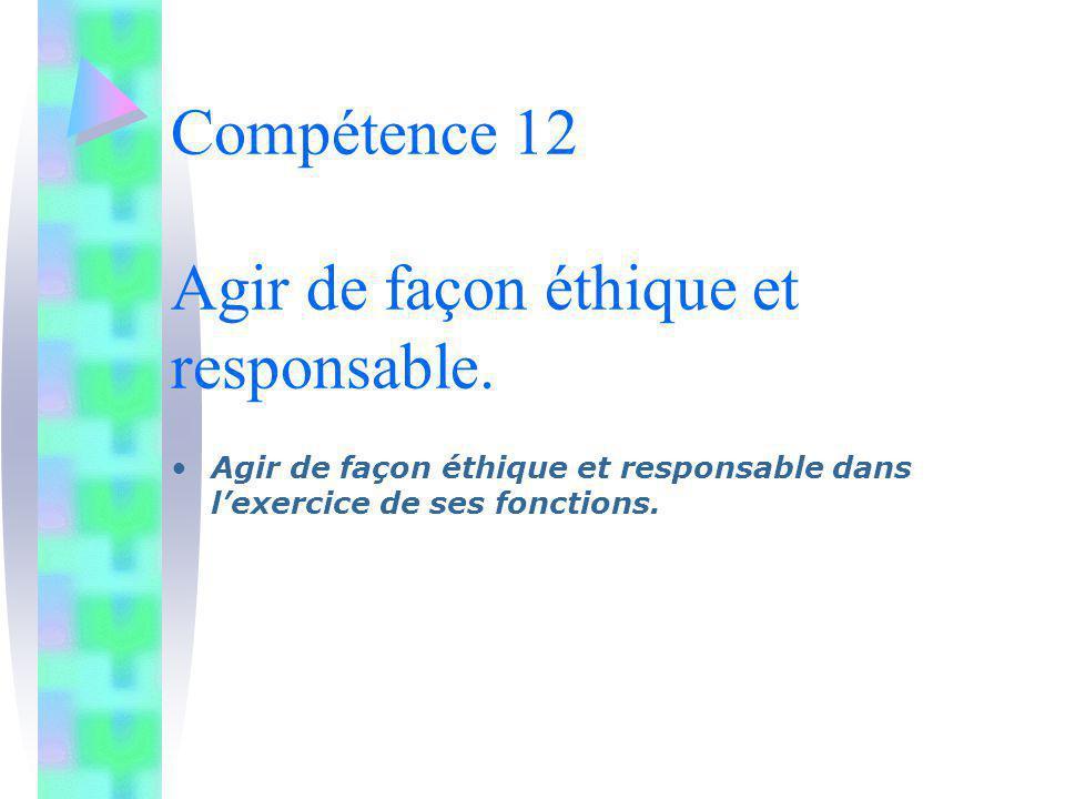 Compétence 12 Agir de façon éthique et responsable.
