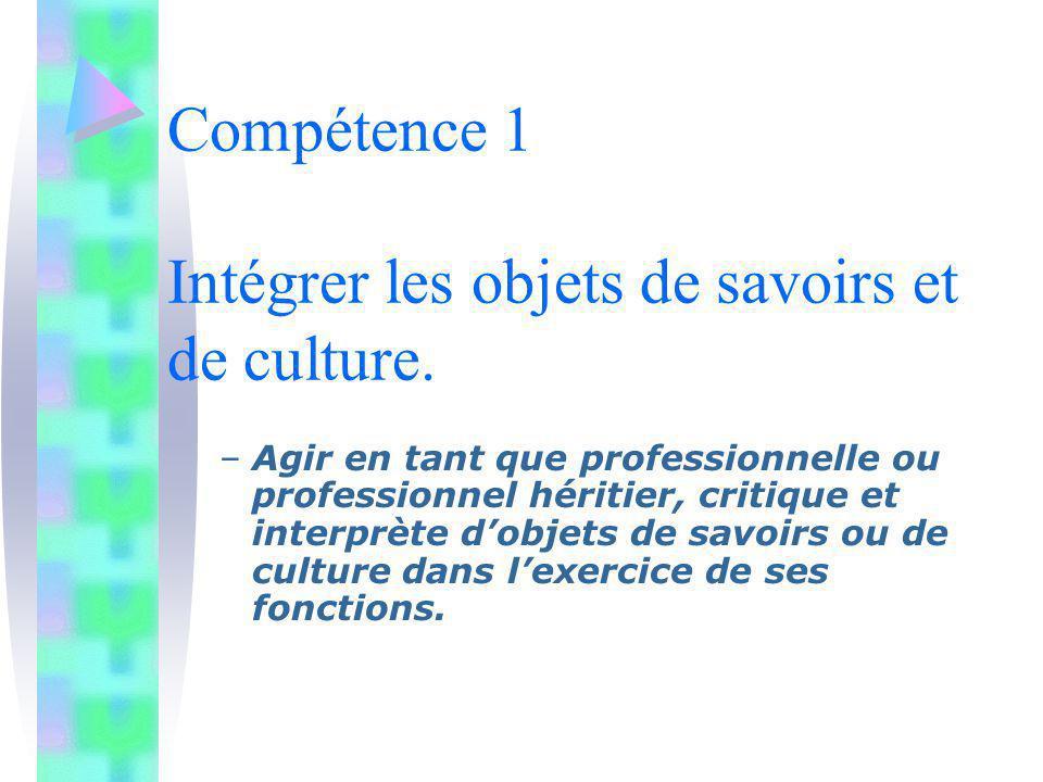 Compétence 1 Intégrer les objets de savoirs et de culture.