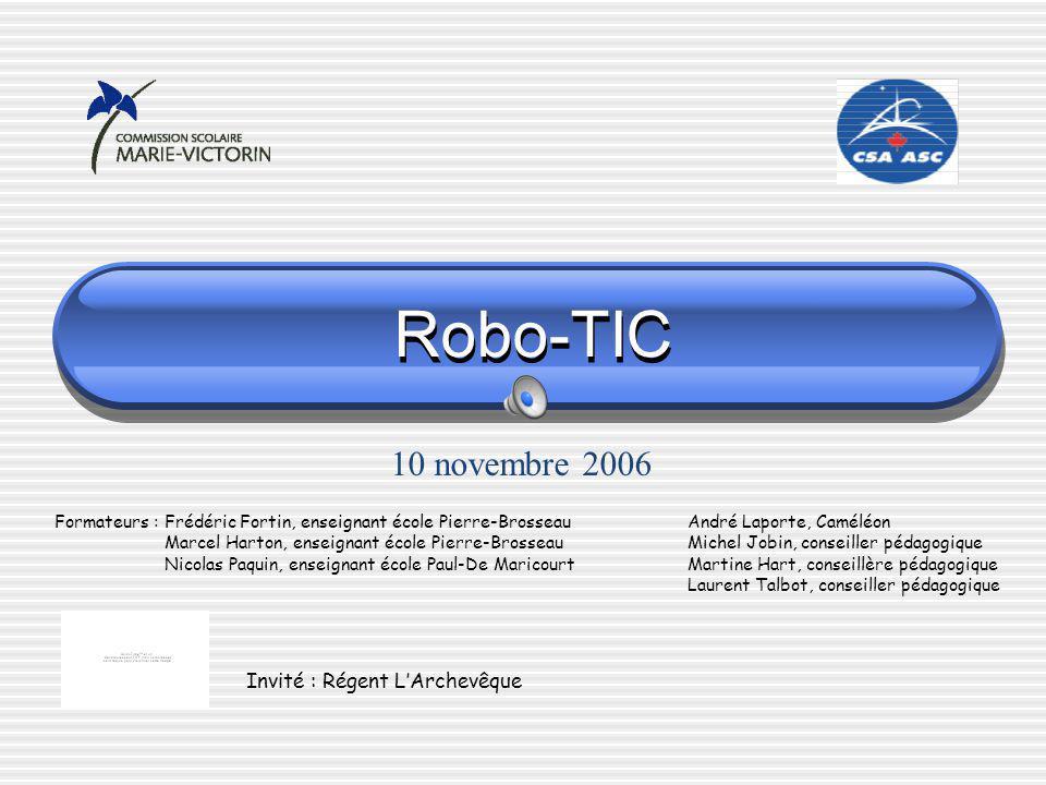 Robo-TIC 10 novembre 2006 Invité : Régent L'Archevêque