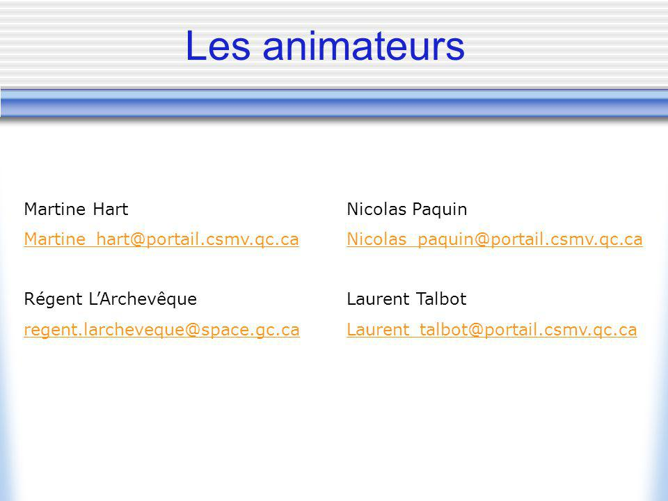 Les animateurs Martine Hart Martine_hart@portail.csmv.qc.ca