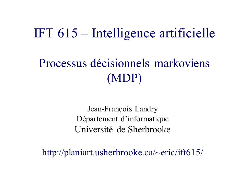 IFT 615 – Intelligence artificielle Processus décisionnels markoviens (MDP)