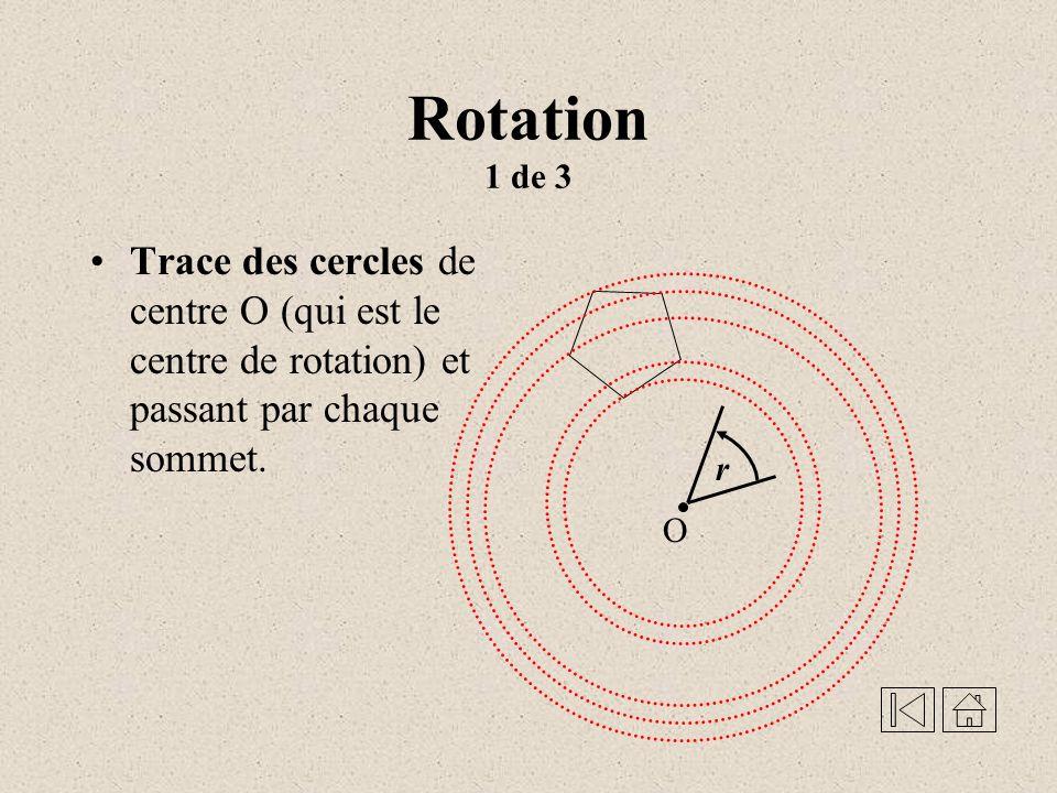 Rotation 1 de 3 Trace des cercles de centre O (qui est le centre de rotation) et passant par chaque sommet.