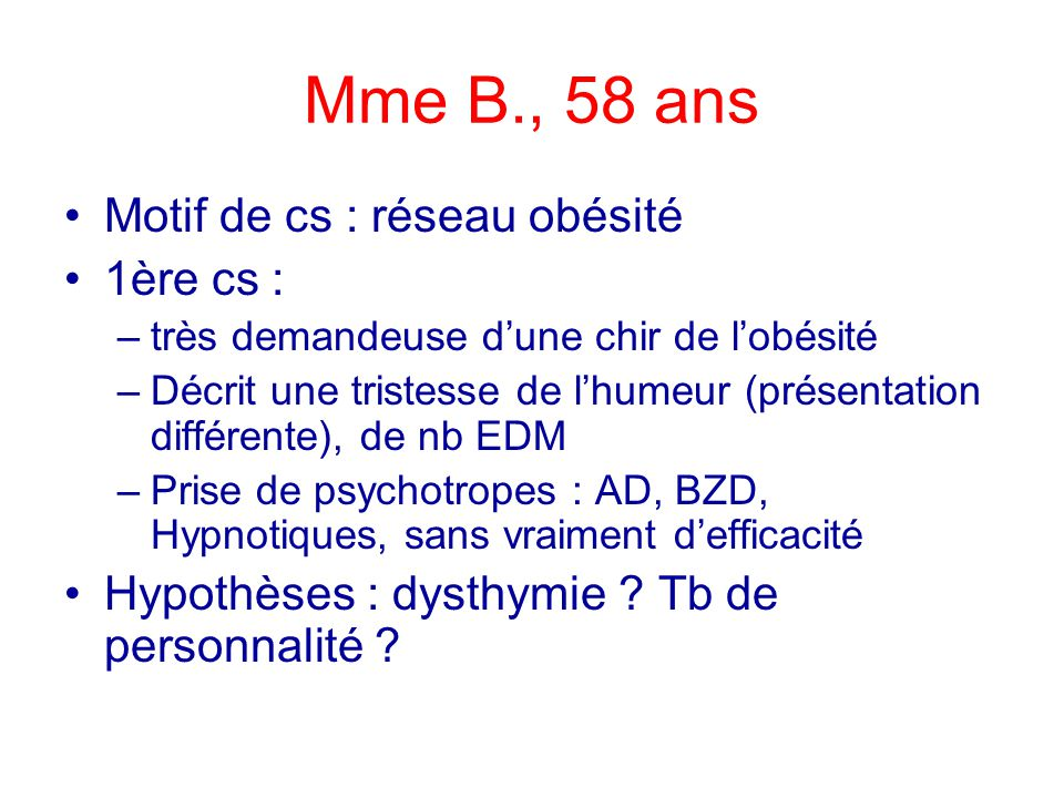 Mme B., 58 ans Motif de cs : réseau obésité 1ère cs :