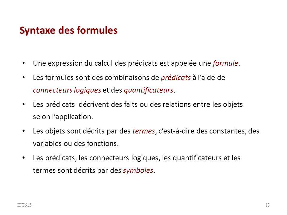 Syntaxe des formules Une expression du calcul des prédicats est appelée une formule.