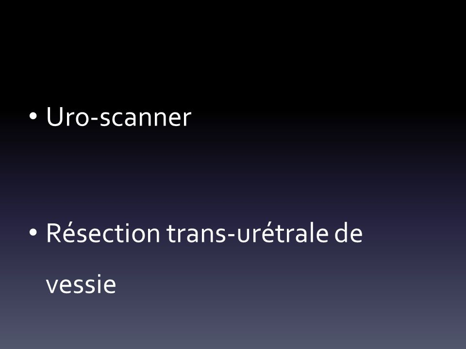 Uro-scanner Résection trans-urétrale de vessie