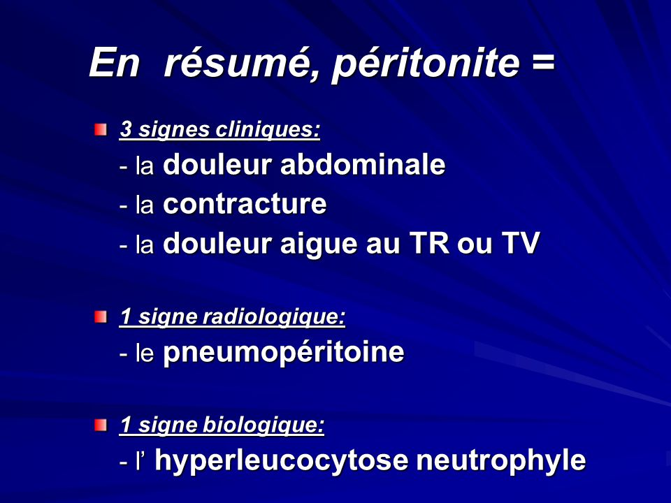 En résumé, péritonite = - la douleur abdominale - la contracture