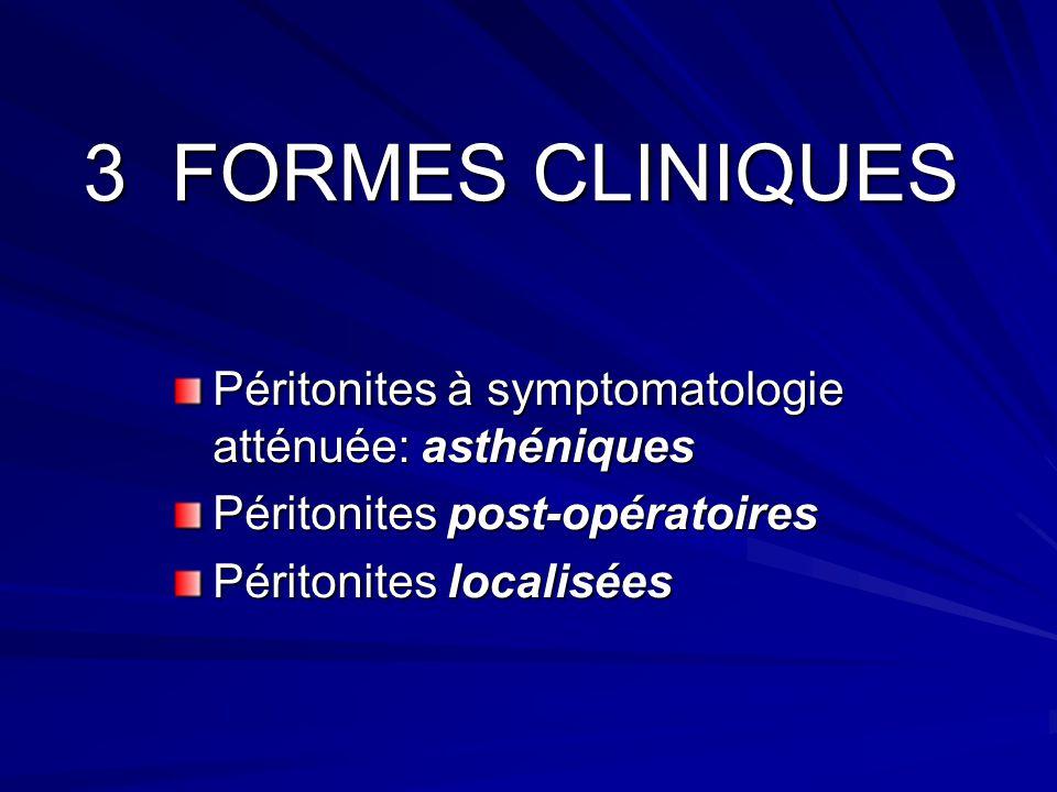 3 FORMES CLINIQUES Péritonites à symptomatologie atténuée: asthéniques