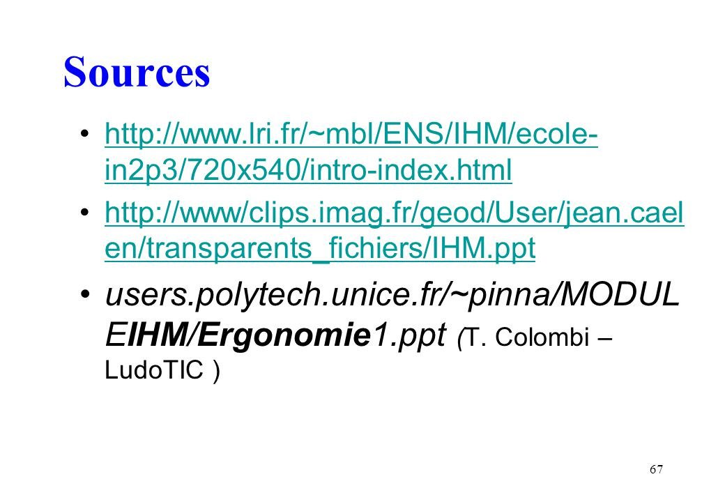 Sources http://www.lri.fr/~mbl/ENS/IHM/ecole-in2p3/720x540/intro-index.html.