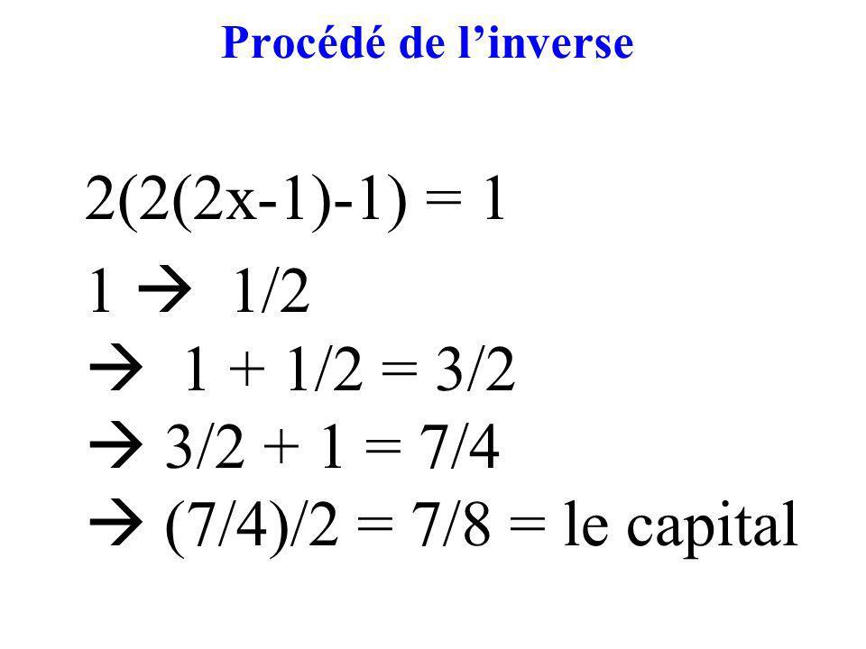1  1/2  1 + 1/2 = 3/2  3/2 + 1 = 7/4  (7/4)/2 = 7/8 = le capital