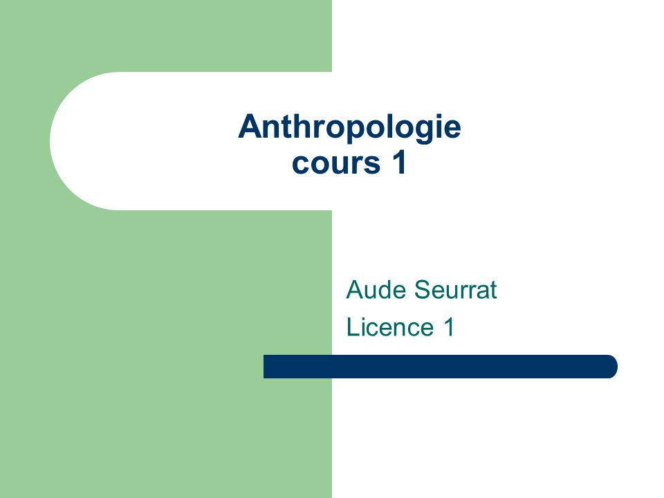 Anthropologie cours 1 Aude Seurrat Licence 1