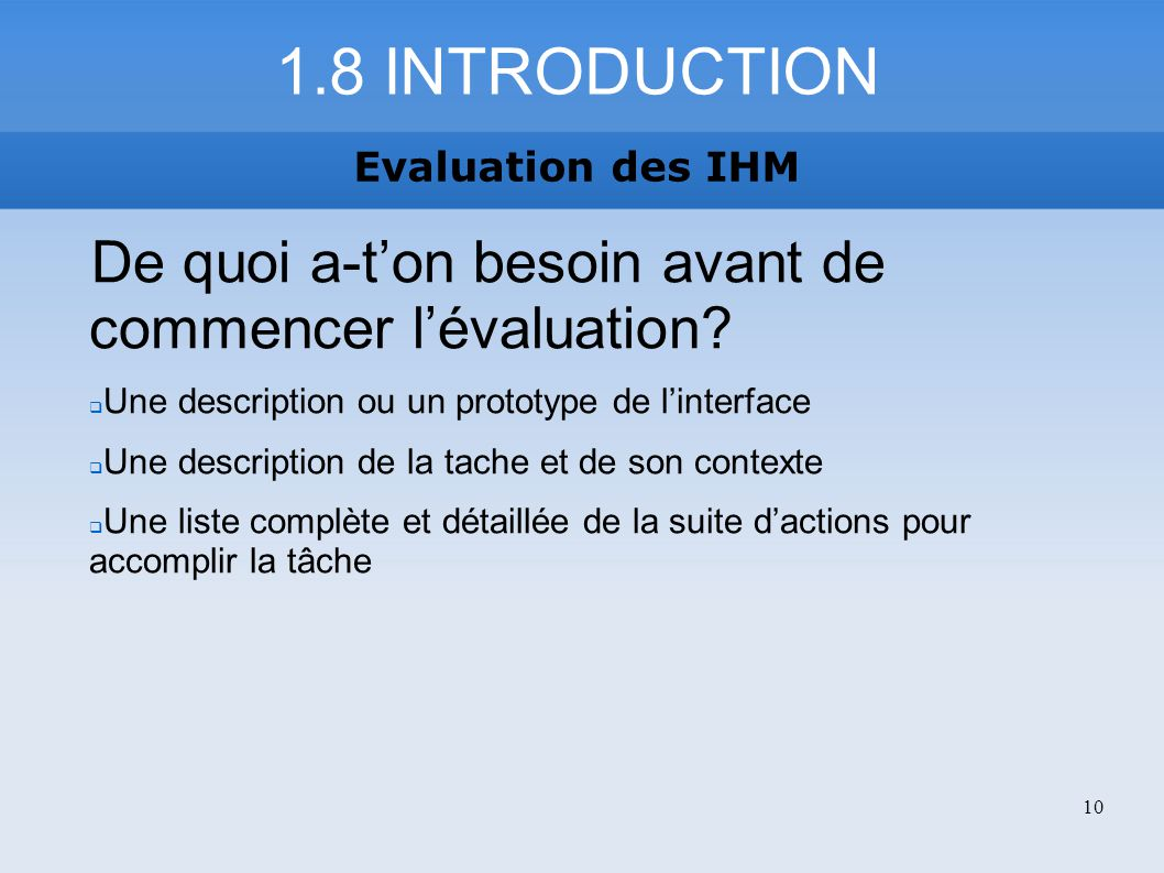 1.8 INTRODUCTION Evaluation des IHM. De quoi a-t'on besoin avant de commencer l'évaluation Une description ou un prototype de l'interface.