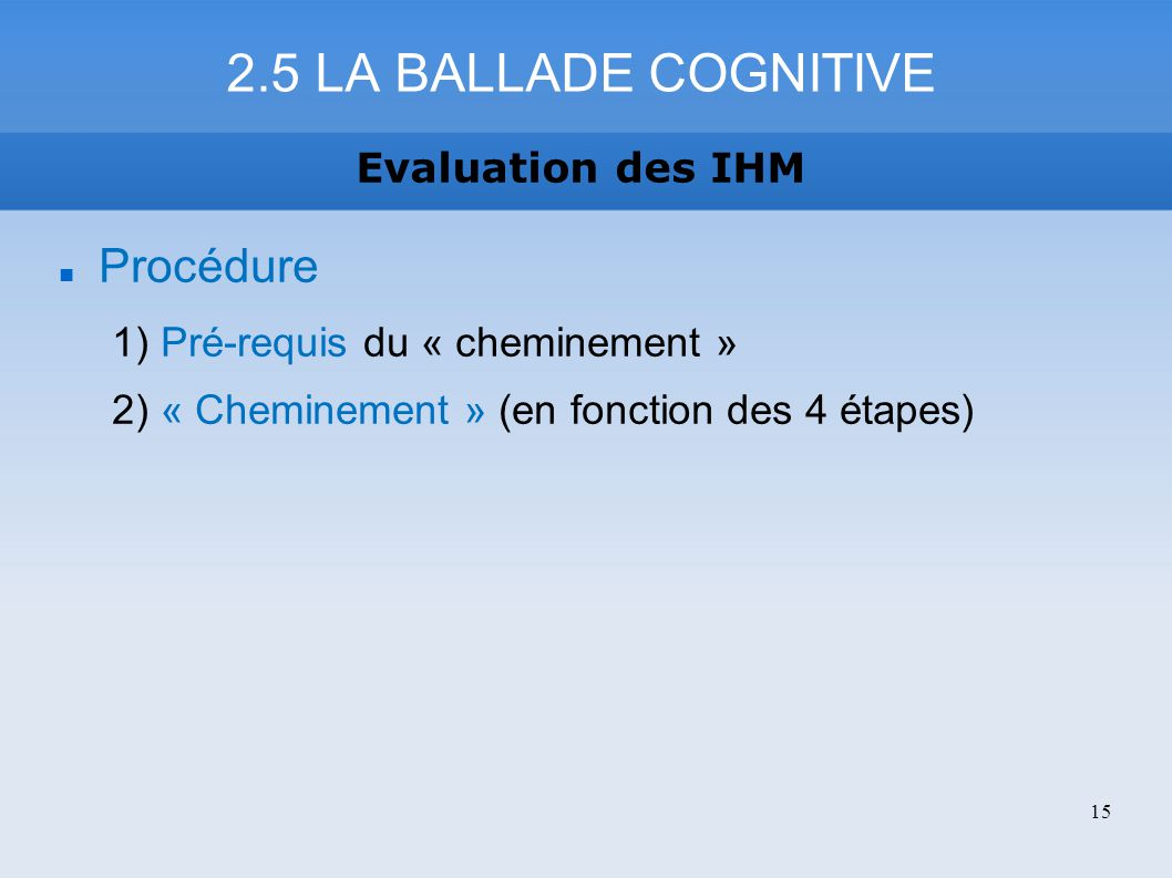 2.5 LA BALLADE COGNITIVE Procédure Evaluation des IHM