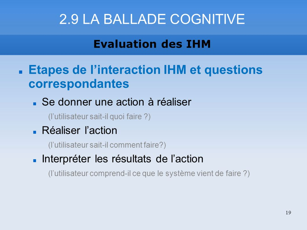 2.9 LA BALLADE COGNITIVE Evaluation des IHM. Etapes de l'interaction IHM et questions correspondantes.