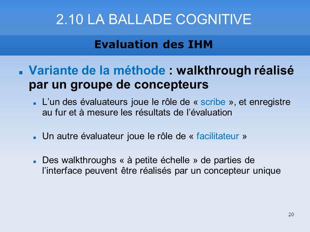 2.10 LA BALLADE COGNITIVE Evaluation des IHM. Variante de la méthode : walkthrough réalisé par un groupe de concepteurs.