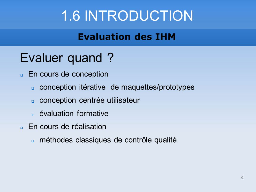 1.6 INTRODUCTION Evaluer quand Evaluation des IHM