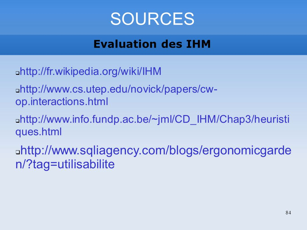 SOURCES Evaluation des IHM. http://fr.wikipedia.org/wiki/IHM. http://www.cs.utep.edu/novick/papers/cw- op.interactions.html.