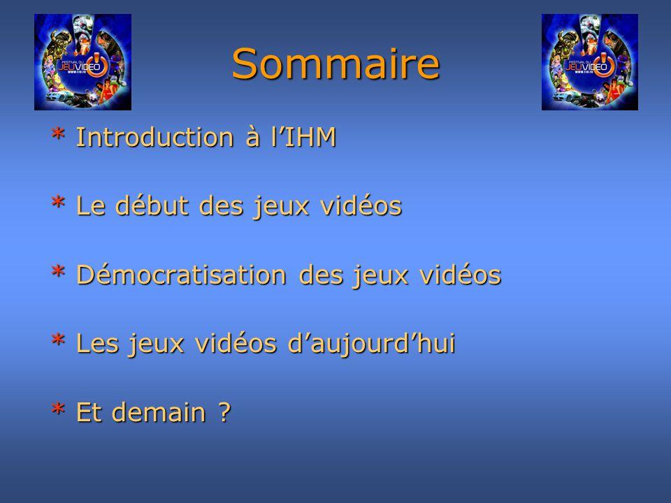 Sommaire * Introduction à l'IHM * Le début des jeux vidéos