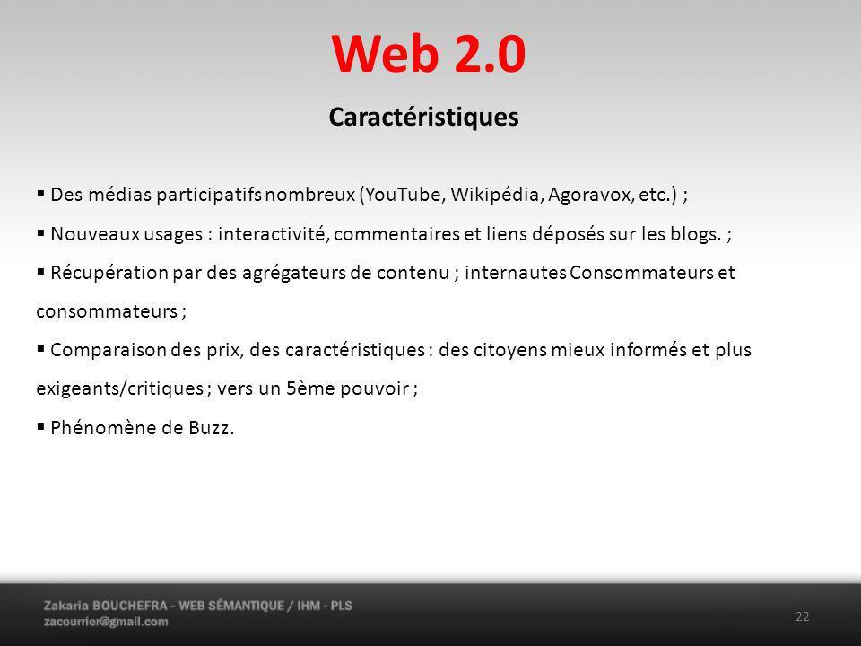 Web 2.0 Caractéristiques. Des médias participatifs nombreux (YouTube, Wikipédia, Agoravox, etc.) ;