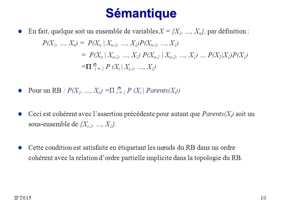 Sémantique En fait, quelque soit un ensemble de variables X = {X1, …, Xn}, par définition : P(X1, …, Xn) = P(Xn | Xn-1, …, X1)P(Xn-1, …, X1)