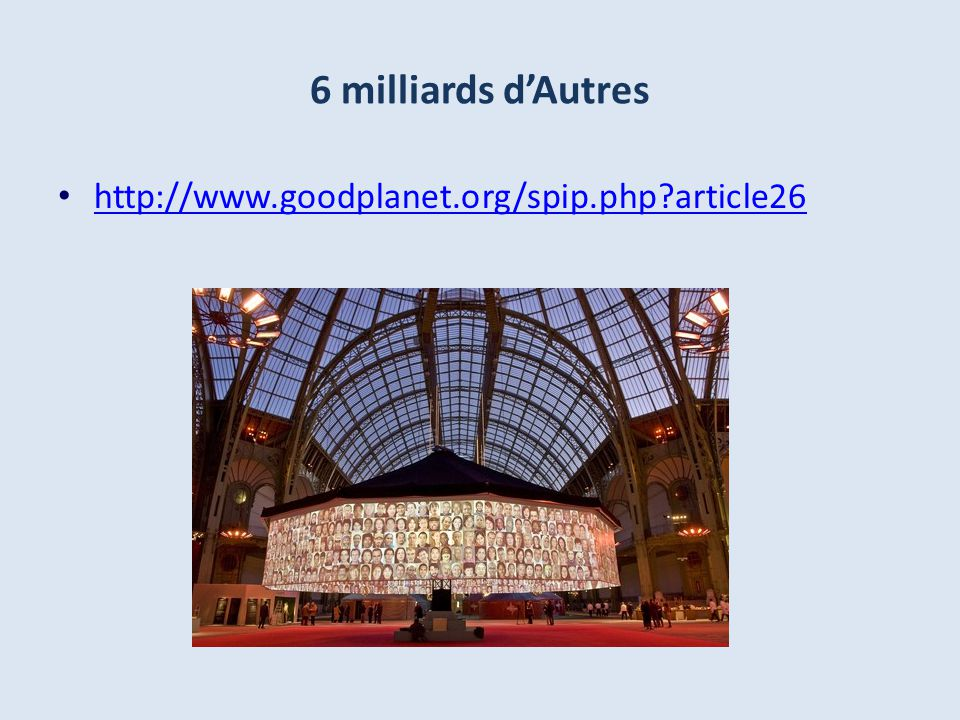 6 milliards d'Autres http://www.goodplanet.org/spip.php article26